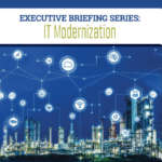 Executive Briefing Series: IT Modernization